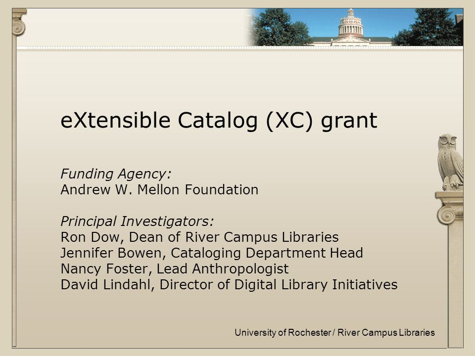 University of Rochester / River Campus Libraries eXtensible Catalog (XC) grant Funding Agency: Andrew W.