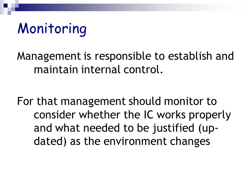 Monitoring Management is responsible to establish and maintain internal control.
