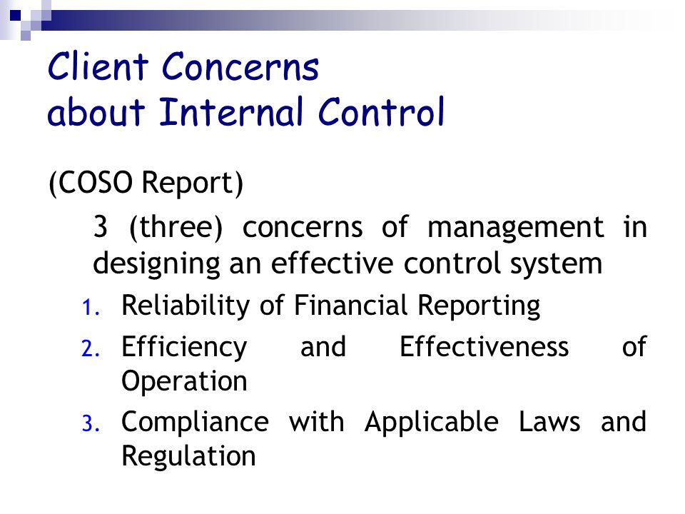Client Concerns about Internal Control (COSO Report) 3 (three) concerns of management in designing an effective control system 1.
