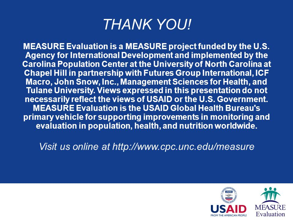 THANK YOU. MEASURE Evaluation is a MEASURE project funded by the U.S.
