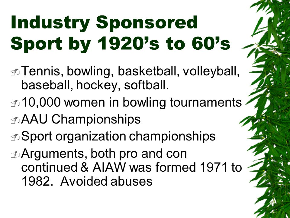 Industry Sponsored Sport by 1920's to 60's  Tennis, bowling, basketball, volleyball, baseball, hockey, softball.