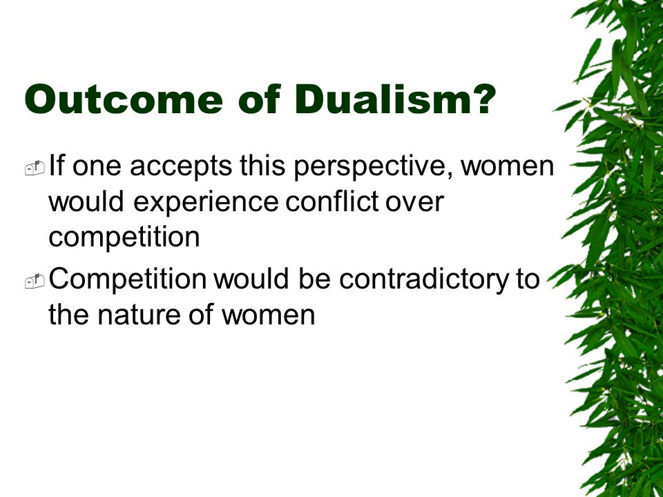 Outcome of Dualism.