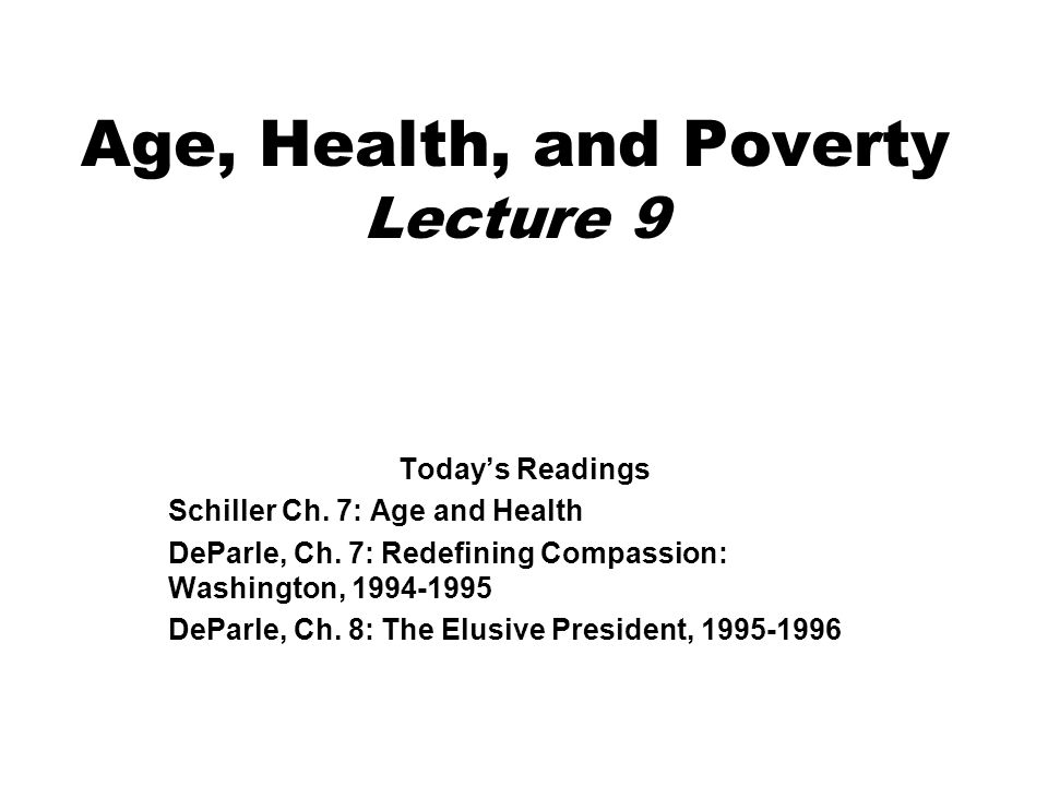 Age, Health, and Poverty Lecture 9 Today's Readings Schiller Ch.