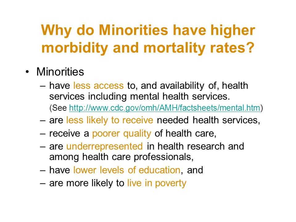 Why do Minorities have higher morbidity and mortality rates.