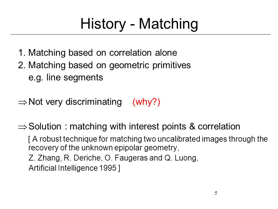 5 History - Matching 1. Matching based on correlation alone 2.