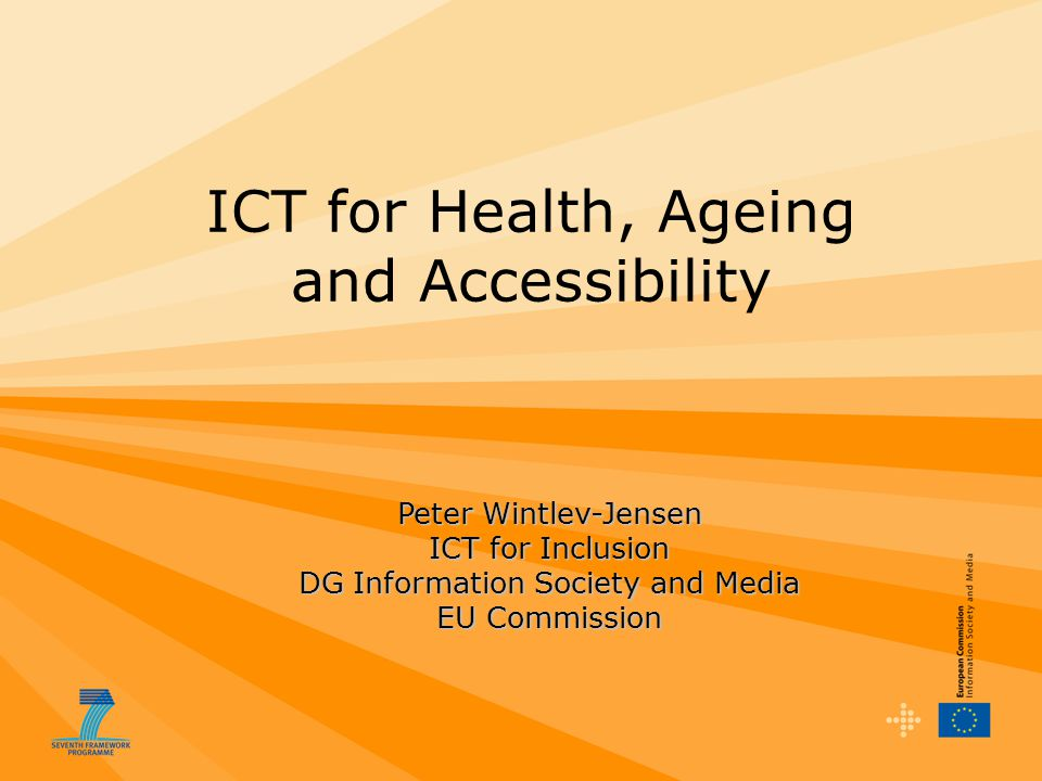 Peter Wintlev-Jensen ICT for Inclusion DG Information Society and Media EU Commission ICT for Health, Ageing and Accessibility