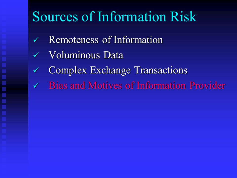 Sources of Information Risk Remoteness of Information Remoteness of Information Voluminous Data Voluminous Data Complex Exchange Transactions Complex Exchange Transactions Bias and Motives of Information Provider Bias and Motives of Information Provider