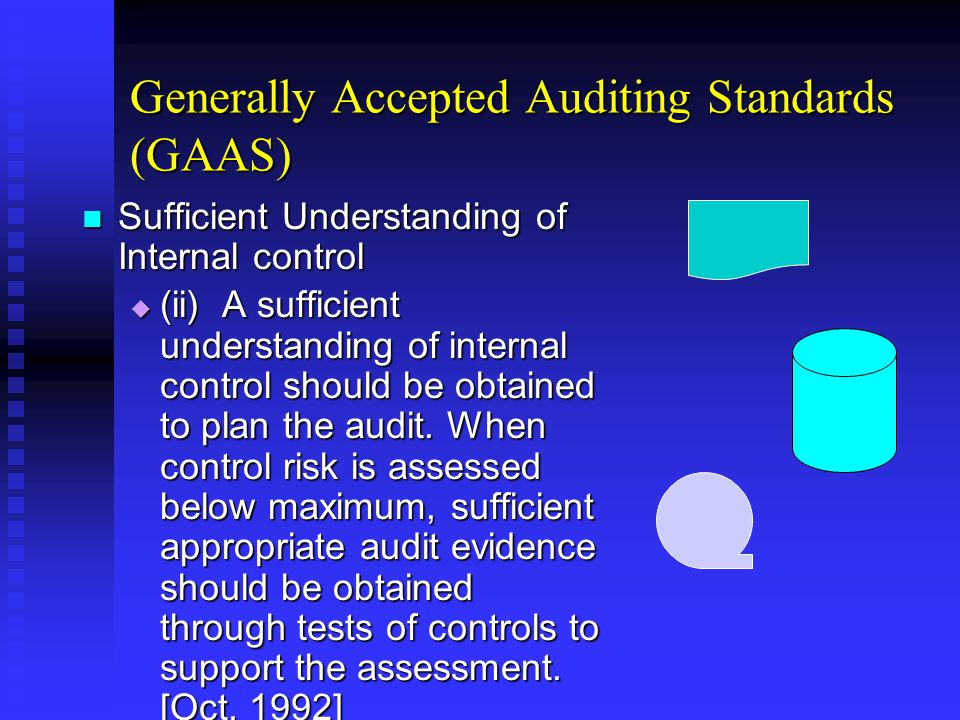 Generally Accepted Auditing Standards (GAAS) Sufficient Understanding of Internal control Sufficient Understanding of Internal control  (ii) A sufficient understanding of internal control should be obtained to plan the audit.