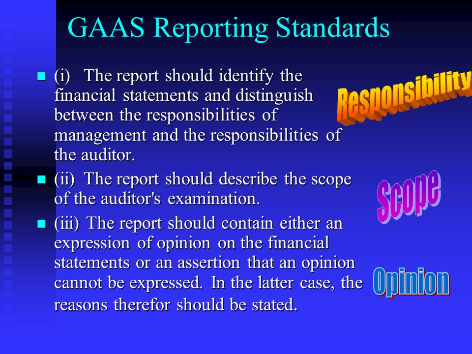 GAAS Reporting Standards (i)The report should identify the financial statements and distinguish between the responsibilities of management and the responsibilities of the auditor.