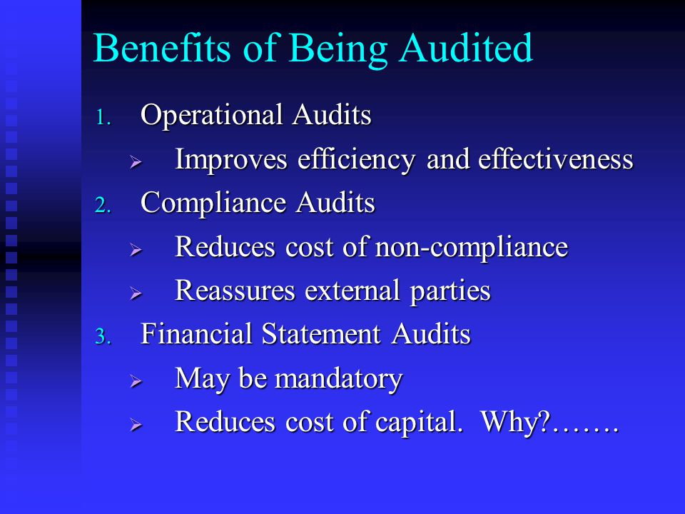 Benefits of Being Audited 1. Operational Audits  Improves efficiency and effectiveness 2.