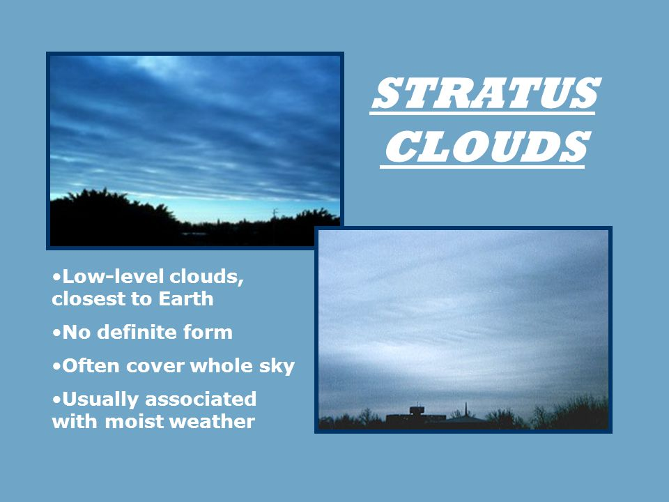 types of clouds with descriptions. usually no precipitation falls from stratus clouds, but sometimes they may drizzle. when a thick fog \ types of clouds with descriptions