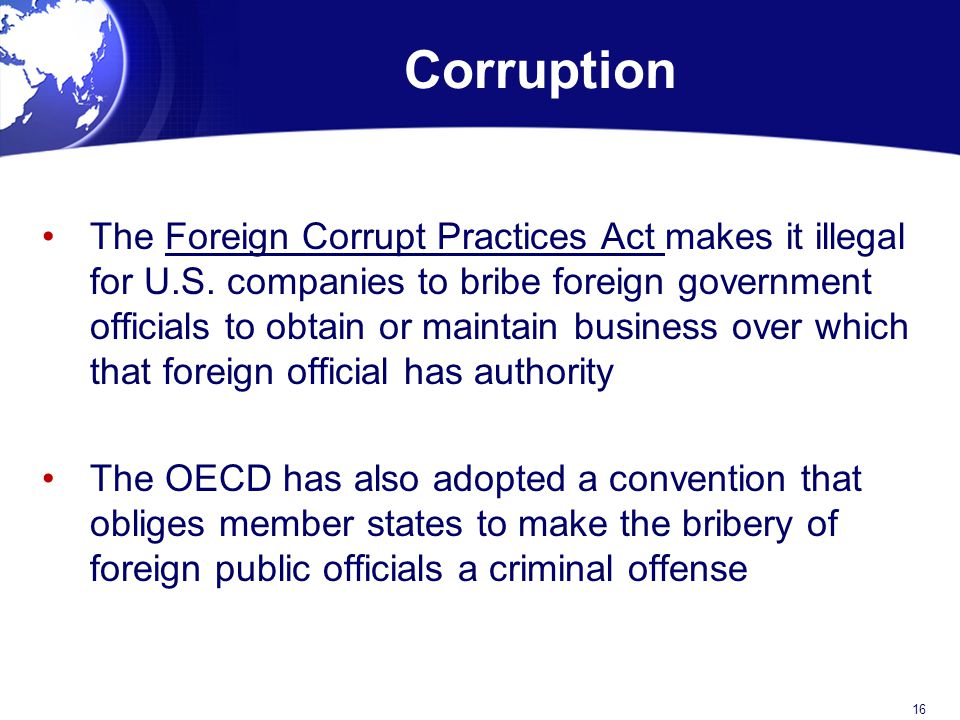 Corruption The Foreign Corrupt Practices Act makes it illegal for U.S.