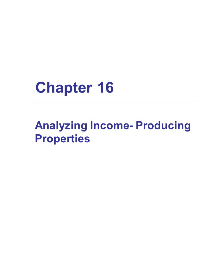 Chapter 16 Analyzing Income- Producing Properties