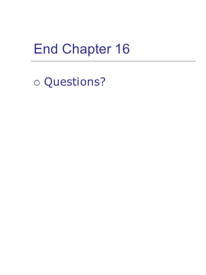 End Chapter 16  Questions
