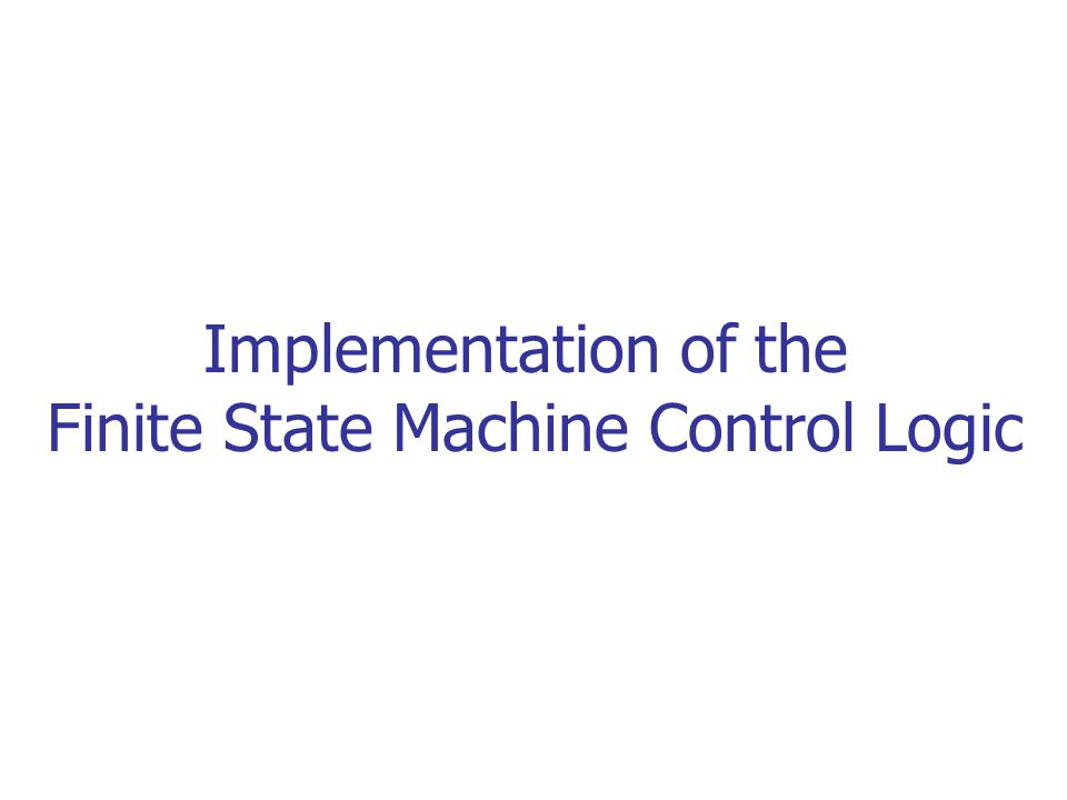 Implementation of the Finite State Machine Control Logic