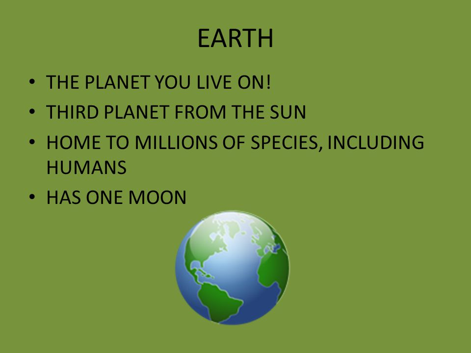 EARTH THE PLANET YOU LIVE ON.
