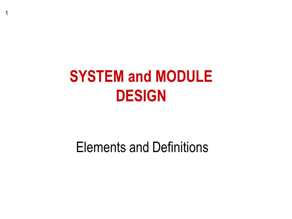 1 SYSTEM and MODULE DESIGN Elements and Definitions