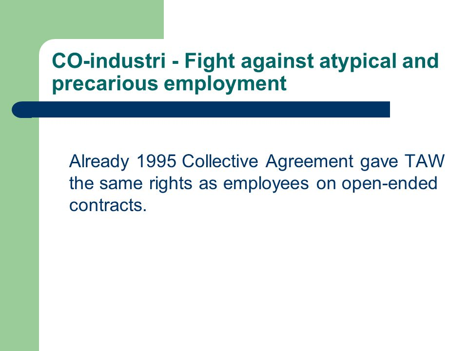 CO-industri - Fight against atypical and precarious employment Already 1995 Collective Agreement gave TAW the same rights as employees on open-ended contracts.