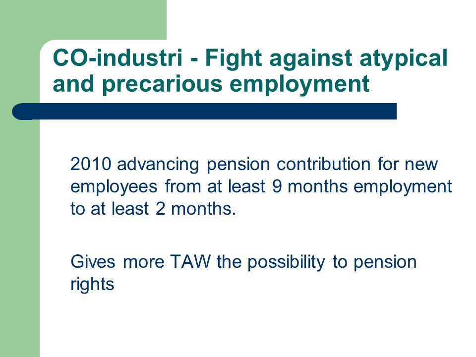 CO-industri - Fight against atypical and precarious employment 2010 advancing pension contribution for new employees from at least 9 months employment to at least 2 months.