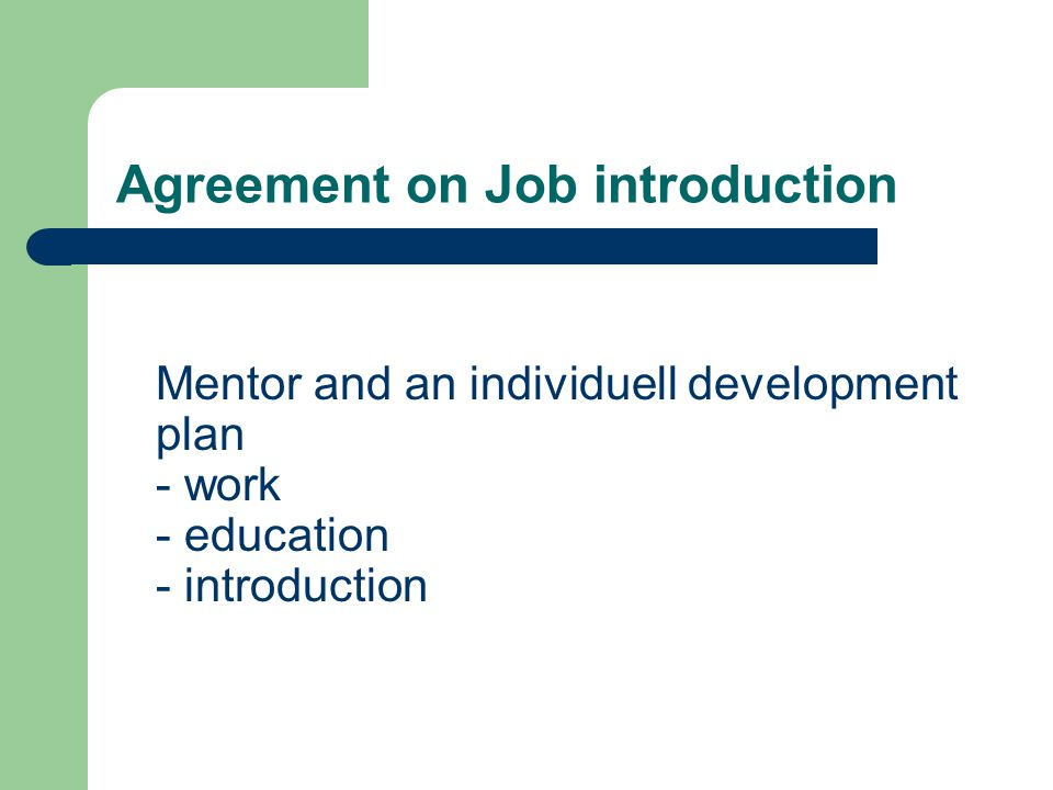 Agreement on Job introduction Mentor and an individuell development plan - work - education - introduction