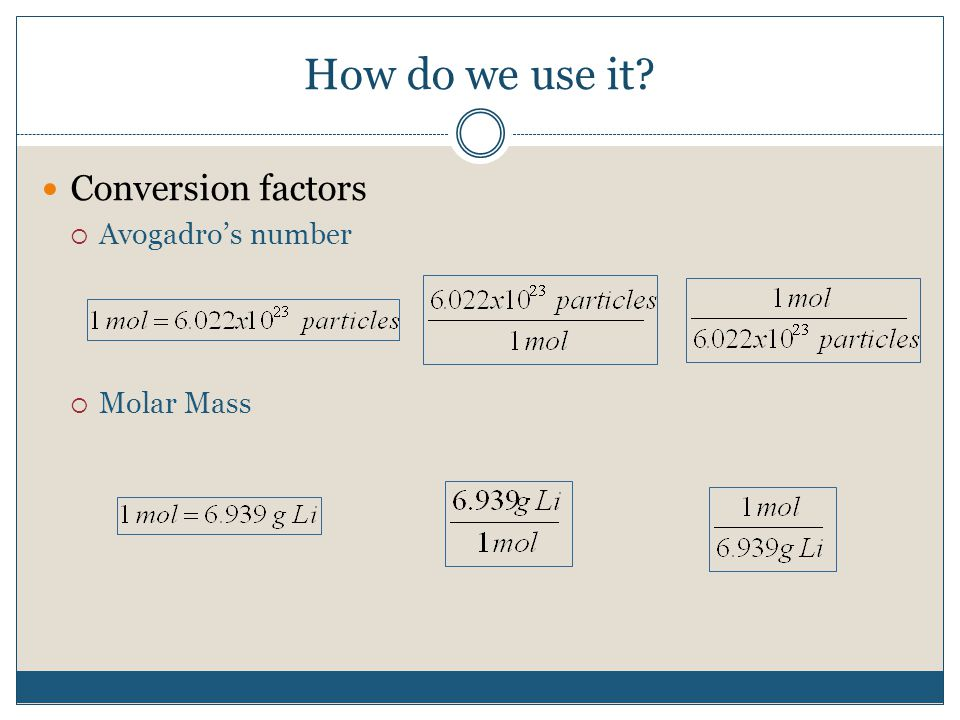 How do we use it Conversion factors  Avogadro's number  Molar Mass