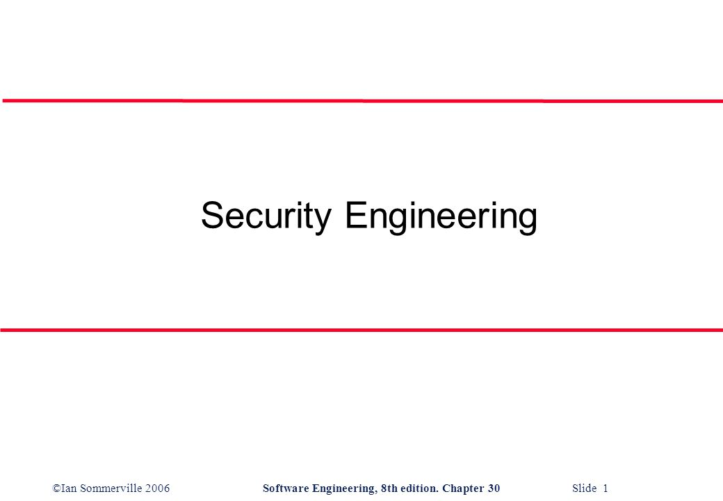 ©Ian Sommerville 2006Software Engineering, 8th edition. Chapter 30 Slide 1 Security Engineering