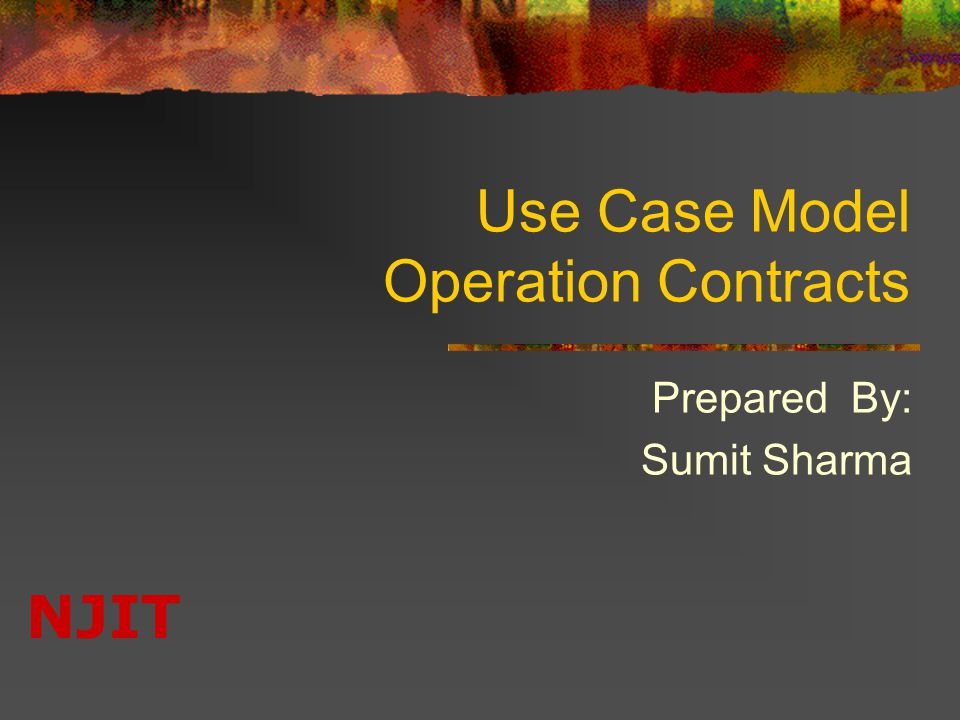 NJIT Use Case Model Operation Contracts Prepared By: Sumit Sharma