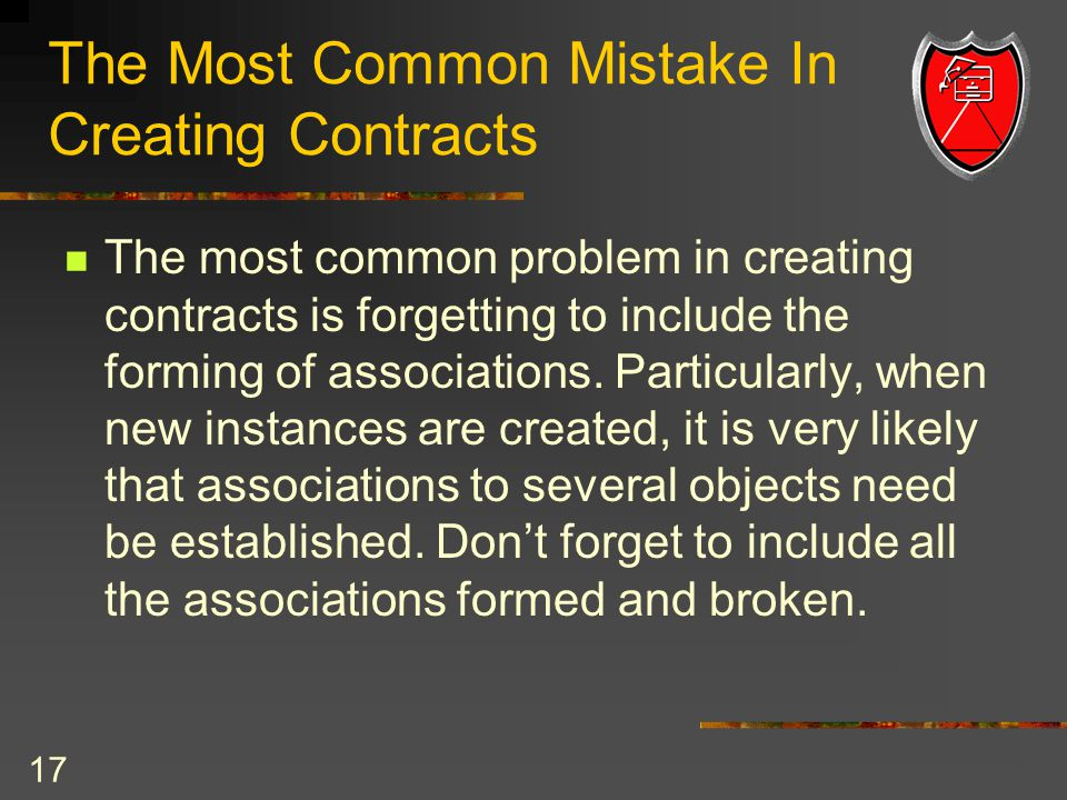 17 The Most Common Mistake In Creating Contracts The most common problem in creating contracts is forgetting to include the forming of associations.