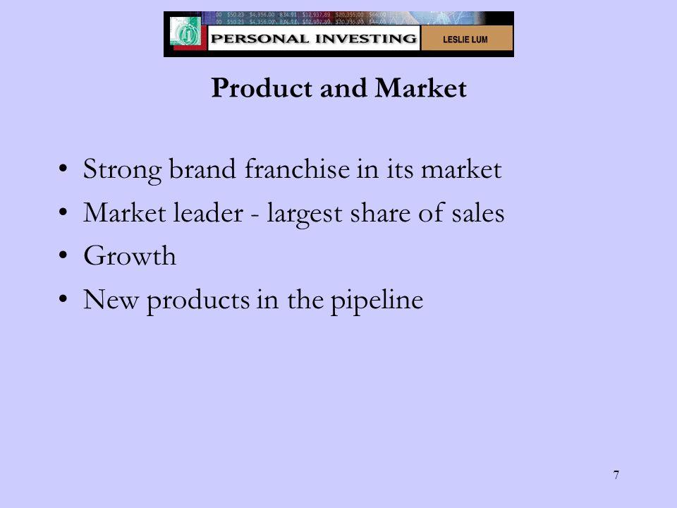 7 Product and Market Strong brand franchise in its market Market leader - largest share of sales Growth New products in the pipeline