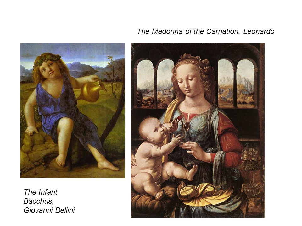 The Infant Bacchus, Giovanni Bellini The Madonna of the Carnation, Leonardo