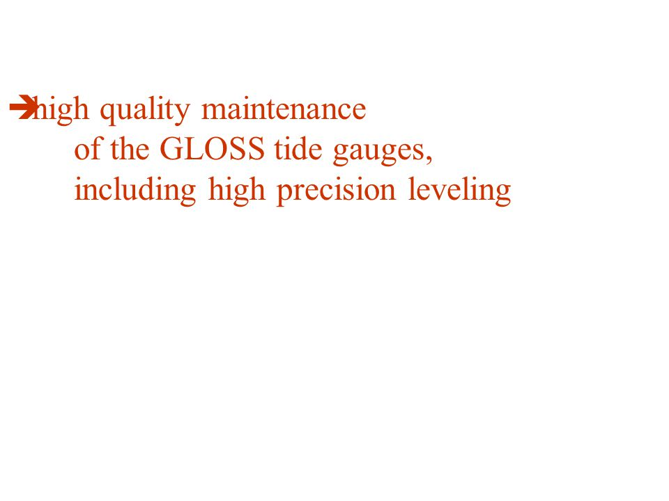  high quality maintenance of the GLOSS tide gauges, including high precision leveling