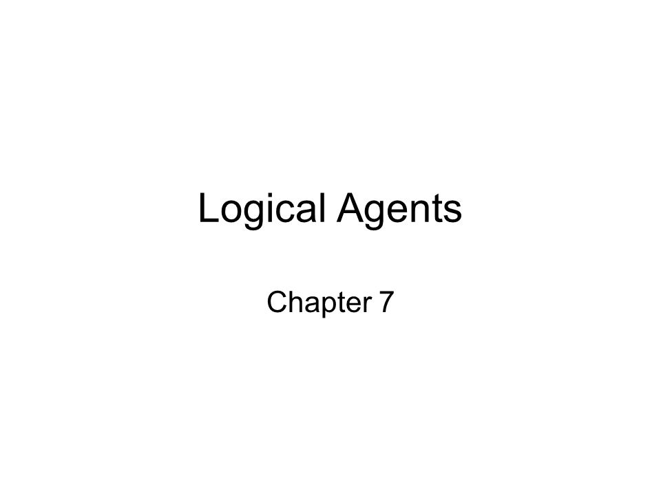 Logical Agents Chapter 7