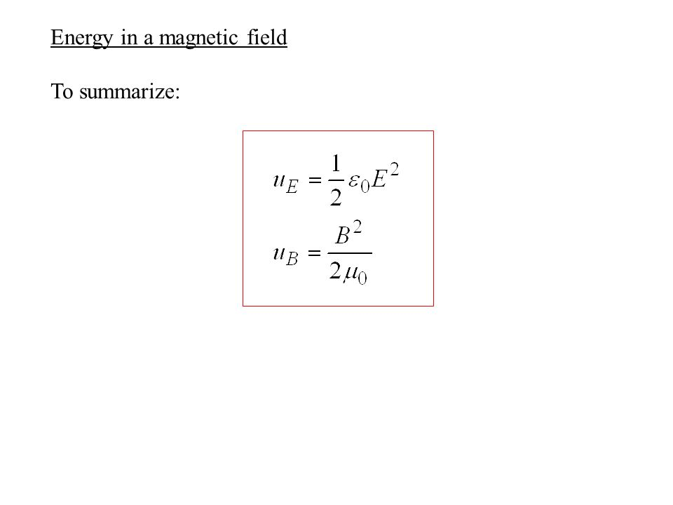Energy in a magnetic field To summarize: