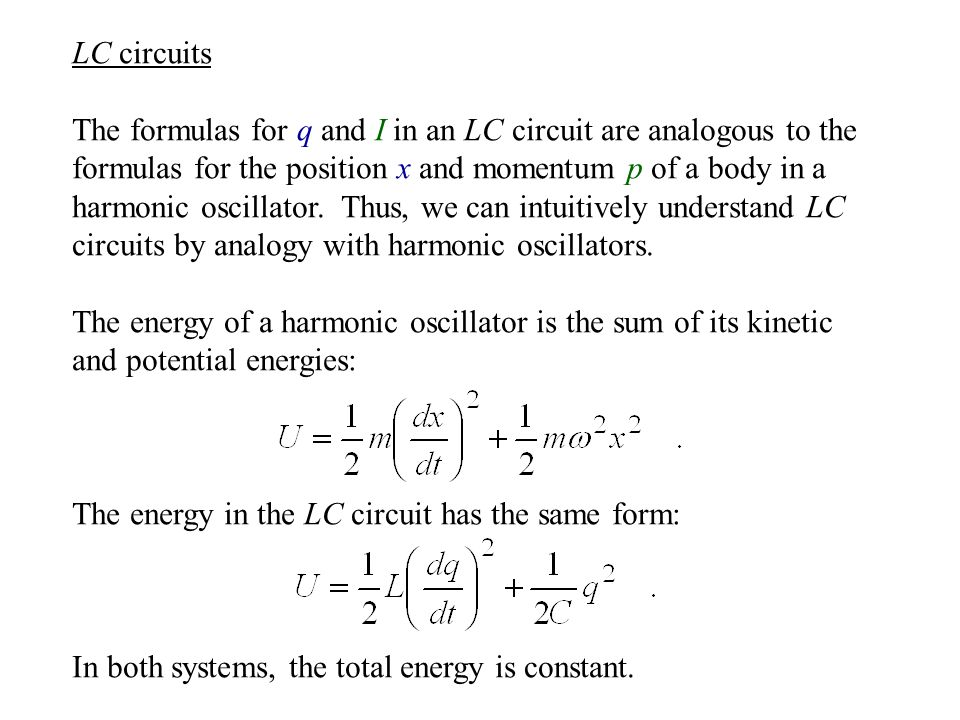 LC circuits The formulas for q and I in an LC circuit are analogous to the formulas for the position x and momentum p of a body in a harmonic oscillator.
