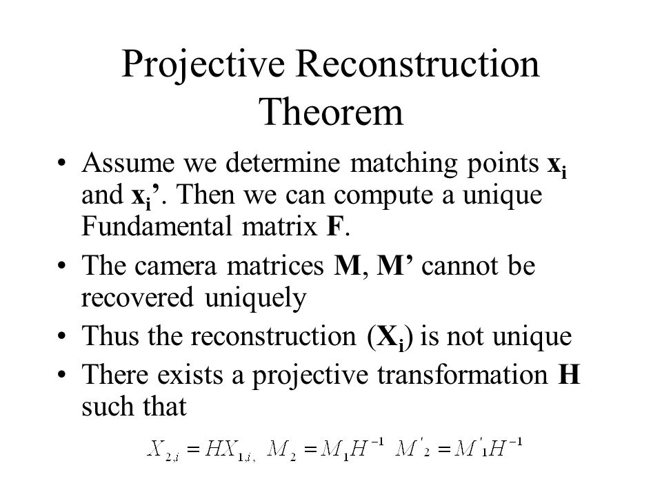Projective Reconstruction Theorem Assume we determine matching points x i and x i '.
