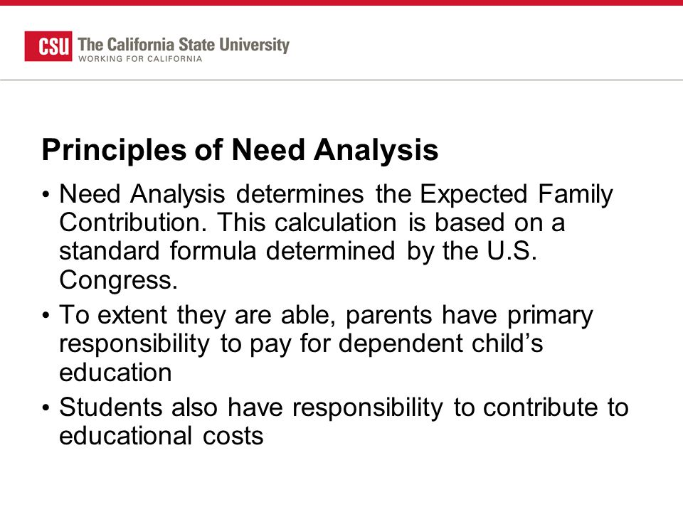 Principles of Need Analysis Need Analysis determines the Expected Family Contribution.