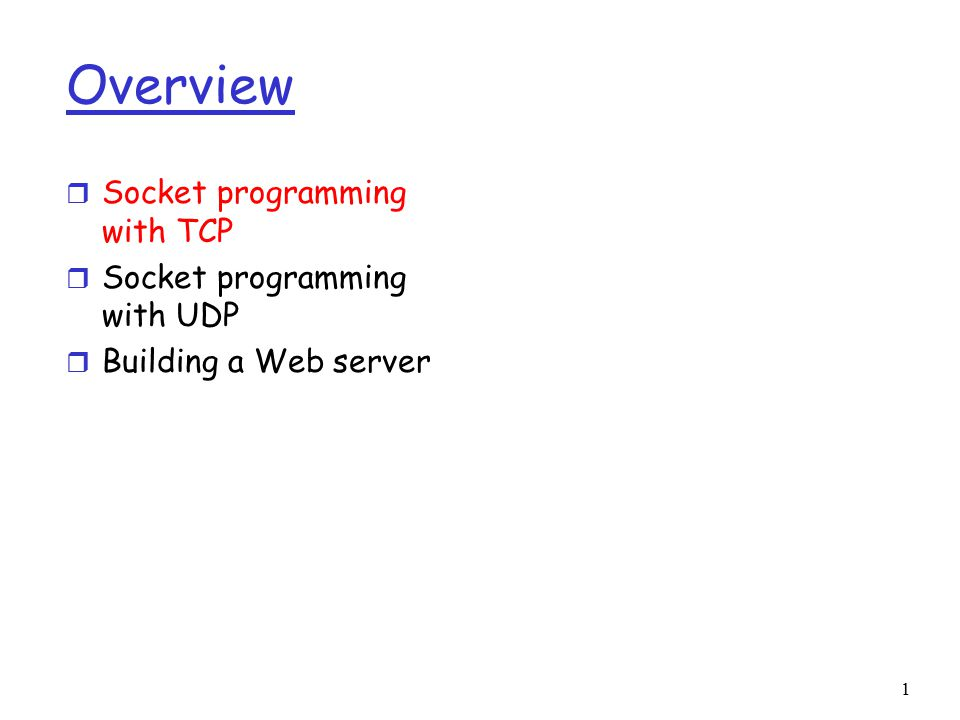 1 Overview r Socket programming with TCP r Socket programming with UDP r Building a Web server