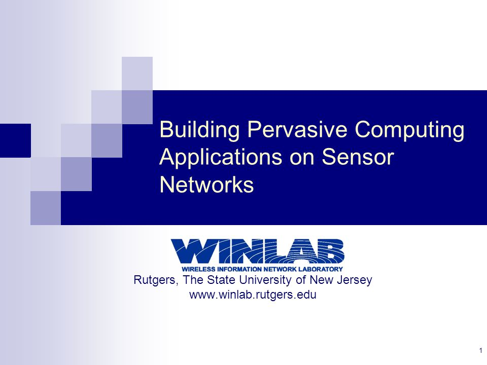1 Building Pervasive Computing Applications on Sensor Networks Rutgers, The State University of New Jersey