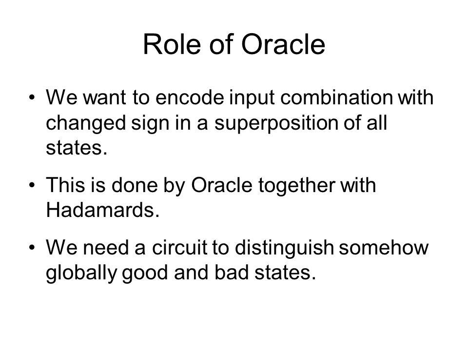 Role of Oracle We want to encode input combination with changed sign in a superposition of all states.