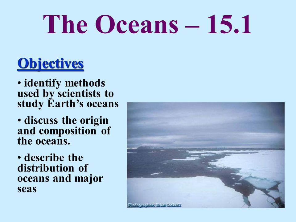 The Oceans 151 Objectives Identify Methods Used By Scientists To Study Earths Discuss
