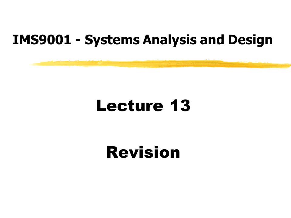 Lecture 13 Revision IMS Systems Analysis and Design