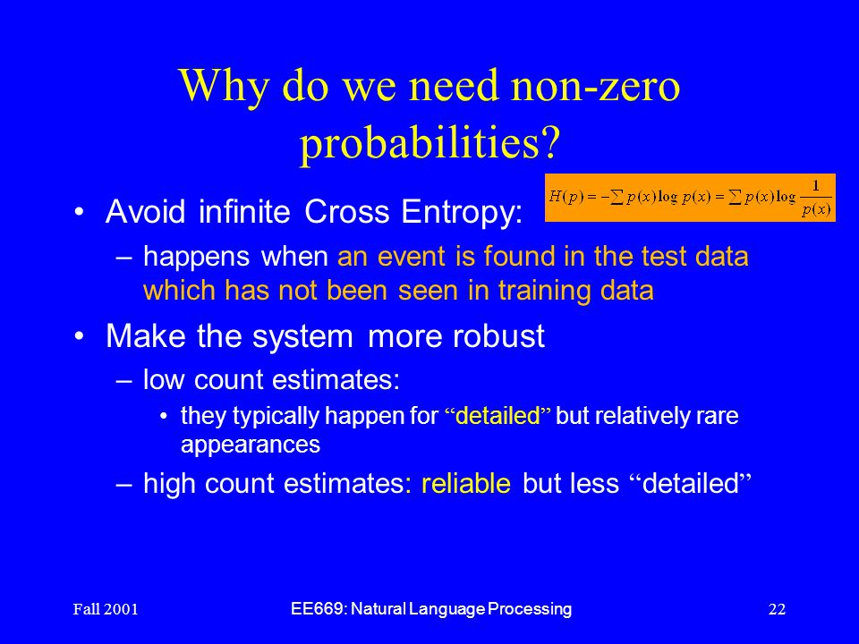 Fall 2001 EE669: Natural Language Processing 22 Why do we need non-zero probabilities.