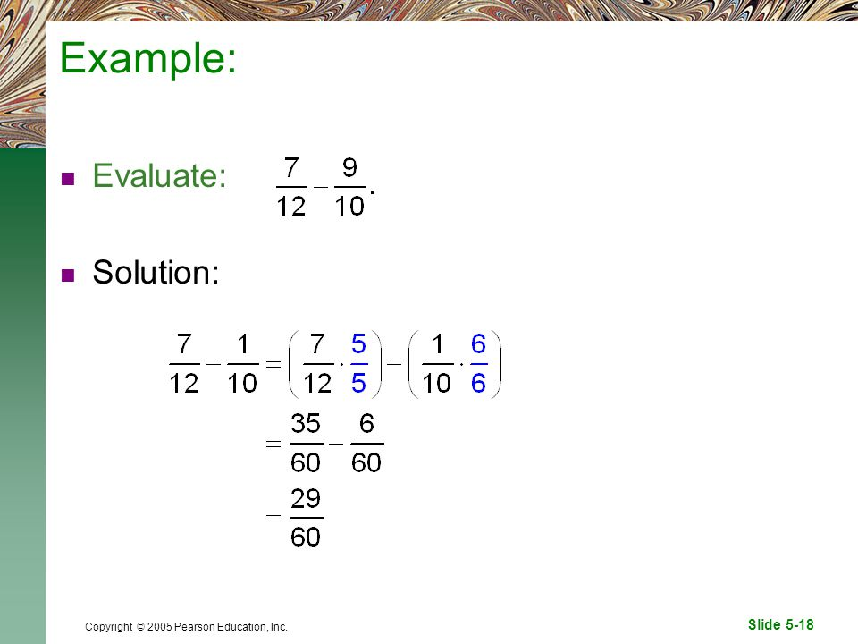 Slide 5-18 Copyright © 2005 Pearson Education, Inc. Example: Evaluate: Solution: