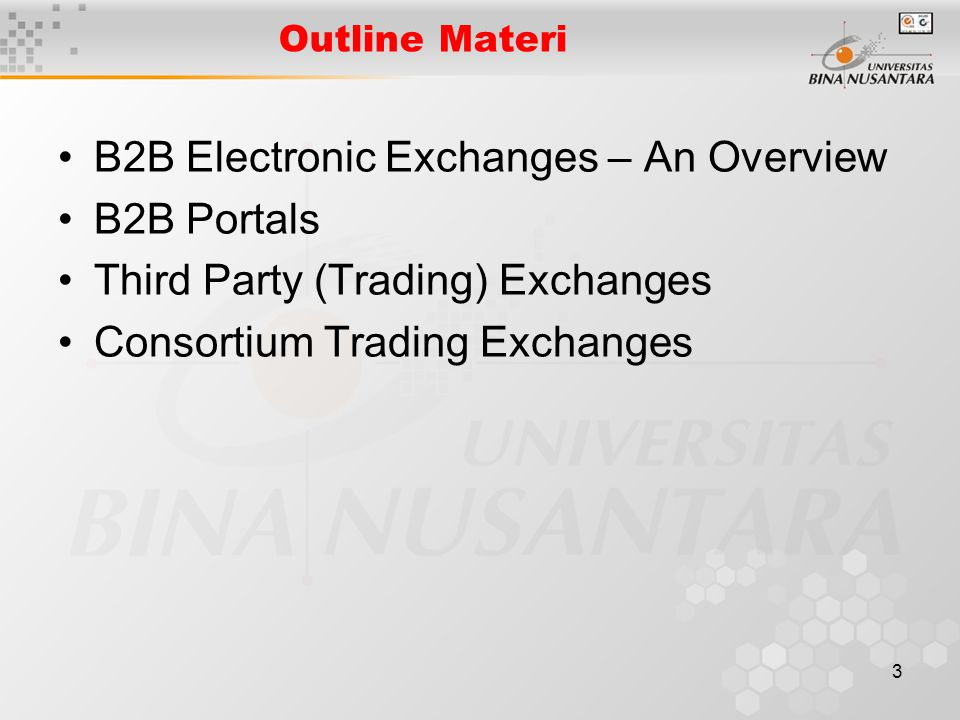 3 Outline Materi B2B Electronic Exchanges – An Overview B2B Portals Third Party (Trading) Exchanges Consortium Trading Exchanges