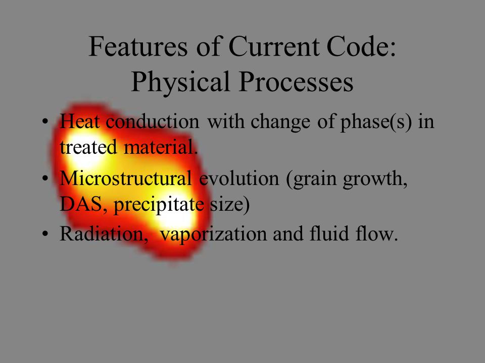 Features of Current Code: Physical Processes Heat conduction with change of phase(s) in treated material.