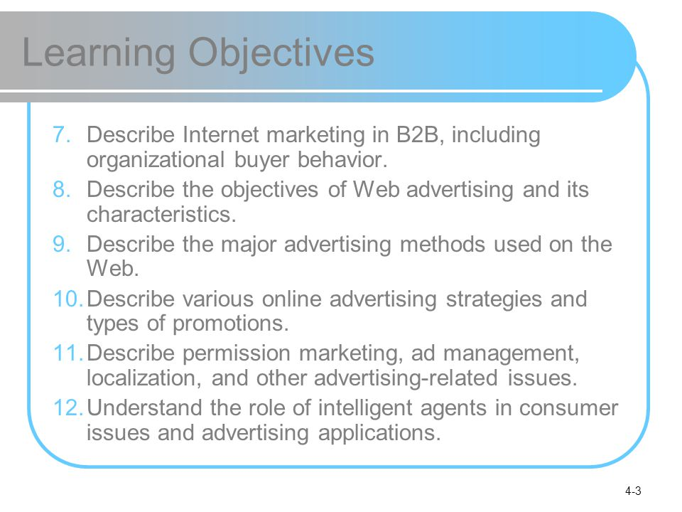 4-3 Learning Objectives 7.Describe Internet marketing in B2B, including organizational buyer behavior.