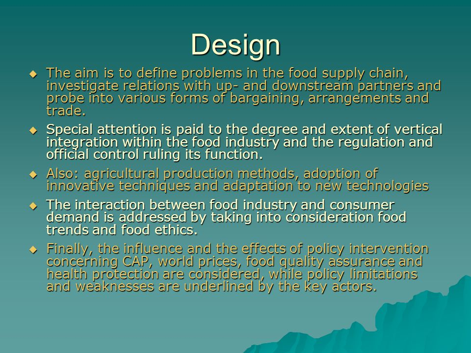 Design  The aim is to define problems in the food supply chain, investigate relations with up- and downstream partners and probe into various forms of bargaining, arrangements and trade.