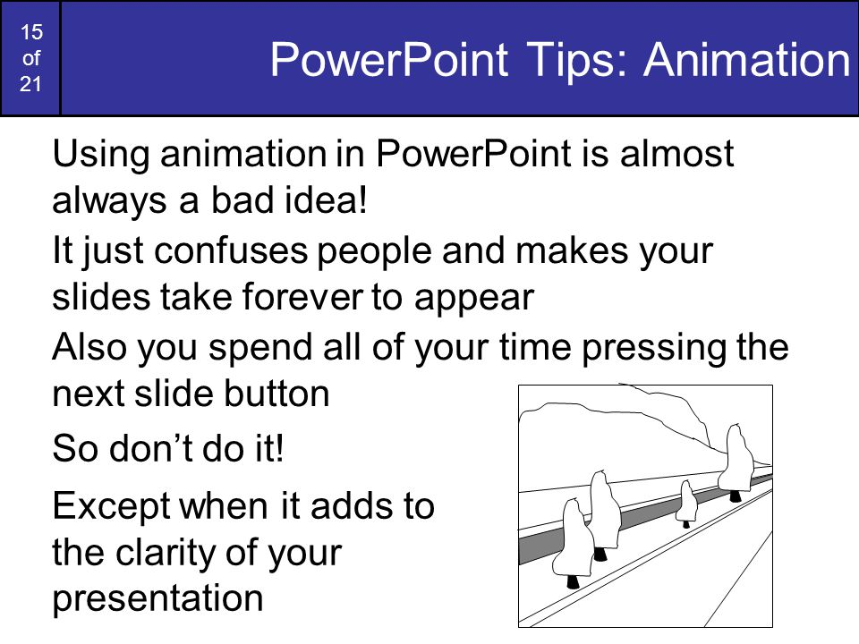 14 of 21 PowerPoint: Colours & Fonts (cont…) Avoid backgrounds that are distracting or difficult to read from Always be consistent with the background that you use