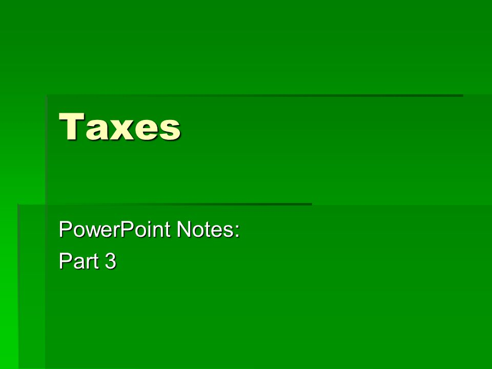 Taxes PowerPoint Notes: Part 3