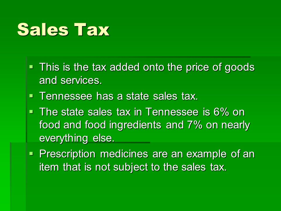Sales Tax  This is the tax added onto the price of goods and services.